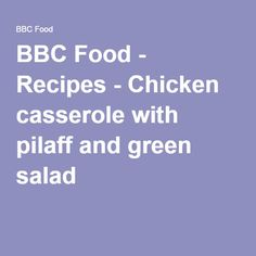 BBC Food - Recipes - Chicken casserole with pilaff and green salad