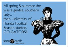 All spring & summer she was a gentile, southern lady.... then University of Florida Football Season started. GO GATORS!!