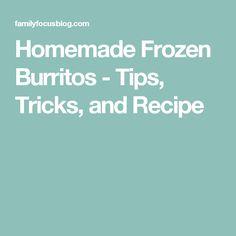 Homemade Frozen Burritos - Tips, Tricks, and Recipe