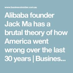 Alibaba founder Jack Ma has a brutal theory of how America went wrong over the last 30 years | Business Insider