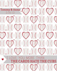 8x10 CUSTOM Print- I Love You More Than The Cardinals Hate the Cubs Baseball by rubyandsass on Etsy --Great for wedding gifts! With the Bride and Groom's name and wedding date on it! Or house warming gift.