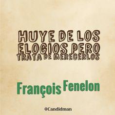 """""""Huye de los #Elogios, pero trata de merecerlos"""". #FrancoisFenelon #Citas #Frases @candidman"""
