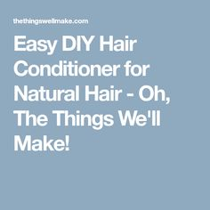 Easy DIY Hair Conditioner for Natural Hair - Oh, The Things We'll Make!