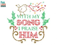 With my song I praise him  Christmas SVG Christian by FunLurnSVG