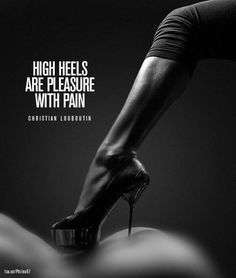 ❝high heels are pleasure with pain❞ - Christian Louboutin - Oohh so true!!!