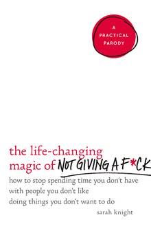 Review: Stop worrying and read Sarah Knight's The Life-Changing Magic of Not Giving a F*ck - The Globe and Mail