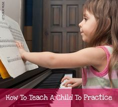How to teach a child to practice piano or any musical instrument!