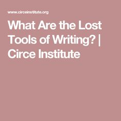 What Are the Lost Tools of Writing? | Circe Institute