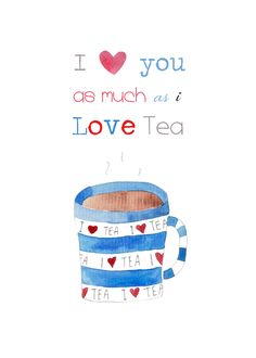 I <3 you as much as I LOVE tea