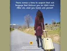 *What You Resist - Will Persist.  Time To Unpack! Leave Your Baggage Behind And Move On With Your Life.