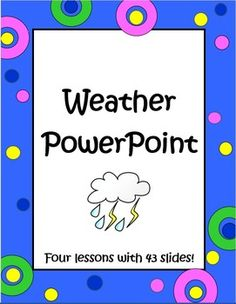 Looking for a complete set of PowerPoint lessons on weather? This is it! These 4 PowerPoints have a total of 43 slides and are filled with eye catching pictures to help supplement your weather unit. Suggested grades are 3 - 7.