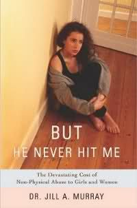But He Never Hit Me: The Devastating Cost of Non-Physical Abuse to Girls and Women by Dr. Jill Murray.