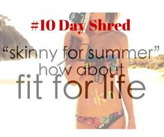 #10 Day Shred fit for life #10dayshred