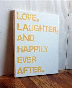 11X14 Canvas Sign - Love, Laughter, And Happily Ever After, Decoration, Gift, White and Yellow. $25.00, via Etsy.
