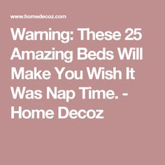 Warning: These 25 Amazing Beds Will Make You Wish It Was Nap Time. - Home Decoz