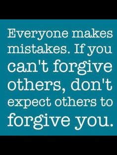 This is something I really try to live by. Forgive freely. And maybe others will freely forgive you. :)