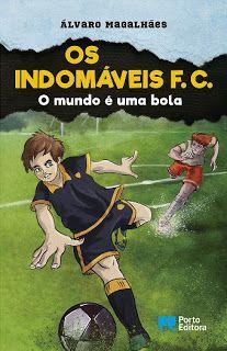 """Bloguinhas Paradise: Novidade Porto Editora - """"Os Indomáveis FC"""", Álvar..."""