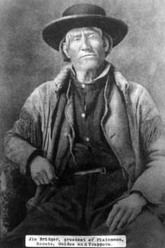 Jim Bridger 1804-1881 Foremost Mountain man,trapper,scout & guide.Amoung his discoveries he found an alternate route to the south pas which shortened the Oregon Trail By 61 miles. Married Native Flathead woman & had 2 children.after her death,  he married a Shoshone Chief's daughter who died in childbirth.1840 he then married Shoshone Chief Washakie's daughter & had 2 children. He spoke French,Spanish & several Native American languages.