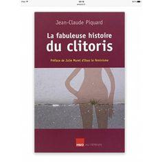 La fabuleuse histoire du clitoris - Jean-Claude Piquard, Julie Muret - Livres