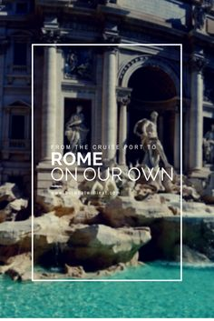 From the cruise port to Rome on our own