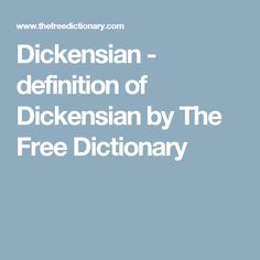 Dickensian - definition of Dickensian by The Free Dictionary