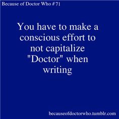 Or when you think Capital D Doctor when you are actually going to an actual physician, and have I correct yourself...