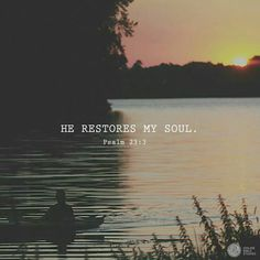 He restores my soul.