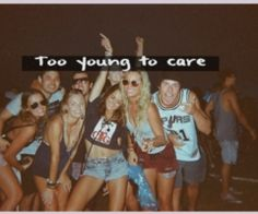 really too young to care.