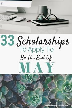 33 Scholarships To Apply To By The End of May - The Scholarship System