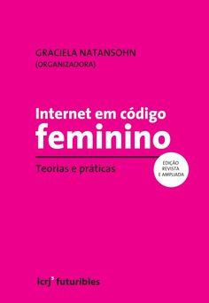 Internet em código feminino: teorias e práticas (e-book) via Antonia Alves Pereira