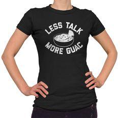 Women's Less Talk More Guac T-Shirt - Juniors Fit - Guacamole Funny Foodie