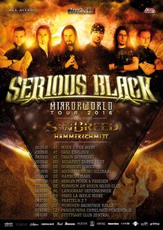 "Serious Black - Official announce first headlining tour! / AFM Records  After tours with HammerFall and Gamma Ray in 2015 and the release of their highly-successful debut album (""As Daylight Breaks""), melodic metallers SERIOUS BLACK are busy working on songs for their upcoming sophomore album. The band now also has unveiled the dates for their upcoming first headlining tour (support acts will be Sinbreed and Messerschmitt)."