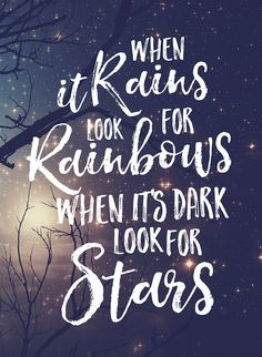 When it rains look for rainbows. When it's dark look for stars. Wednesday Wisdom | #WednesdayWisdom at StillAllMe.com