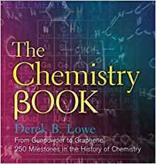 The Chemistry Book From Gunpowder To Graphene 250 Milestones In