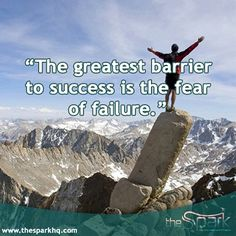 """""""The greatest barrier to success is the fear of failure."""""""