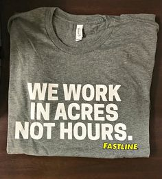 Fastline We farm in acres not hours t-shirt Quote Tshirts, Funny Shirt Sayings, T Shirts With Sayings, Funny Shirts, Shirt Quotes, Cow Girl, Agriculture Quotes, T Shirt Citations, Create Shirts
