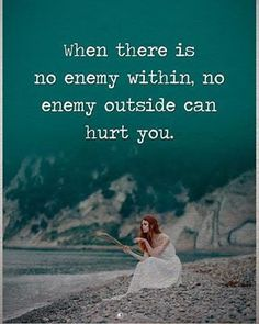 "4,982 Likes, 38 Comments - Positive + Motivational Quotes (@powerofpositivity) on Instagram: ""When there is no enemy within, no enemy outside can hurt you. #powerofpositivity"""