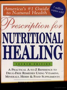 Prescription for Nutritional Healing - Phyllis A. Balch     Excellent book everyone should have!