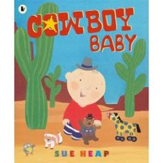 """""""Cowboy Baby"""" by Sue Heap. Another pinner: """"Out of print, but one of my favorites."""""""