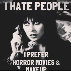 I hate people, I prefer horror movies and chainsaw *evil laugh , gets something stuck at her throat * Funny Quotes, Funny Memes, Hilarious, Jokes, Funny Stuff, Scary Movies, Horror Movies, Scary Movie Quotes, Movie Posters