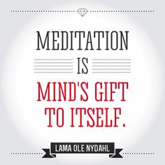 """Meditation is mind s gift to itself."" Lama Ole Nydahl"