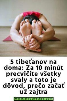 5 tibeťanov na doma: Za 10 minút precvičíte všetky svaly a toto je dôvod, prečo začať už zajtra Yoga Fitness, Health Fitness, Flat Tummy, Health Advice, Organic Beauty, Metabolism, Healing, Weight Loss, Exercise