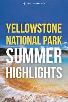 Here are a few highlights of America's most famous national park, Yellowstone National Park, an iconic road trip destination.
