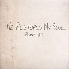 The LORD is my shepherd, I shall not be in want. He makes me lie down in green pastures, he leads me beside quiet waters, he restores my soul… Psalm 23:1-3, ESV.