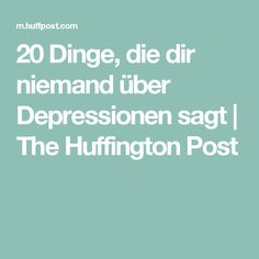 20 Dinge, die dir niemand über Depressionen sagt | The Huffington Post