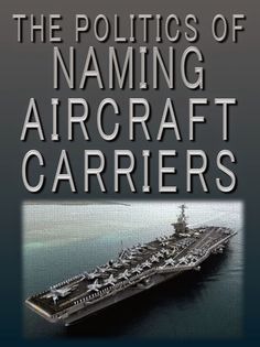 The Politics of Naming Aircraft Carriers: a flat-out rant David Brin, Aircraft Carrier, Science Fiction, Highlights, Politics, Names, Technology, Flat, Future