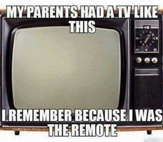 Yep! My dad used to say that he has TWO remotes ...me and my little sister! :)