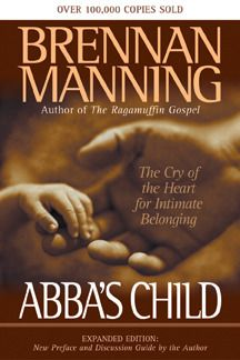 Abba's Child: The Cry of the Heart for Intimate BelongingExpanded Edition: New Preface and Discussion Guide by the Author