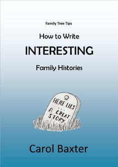 How to write Interesting Family Histories by Carol Baxter https://www.amazon.com.au/dp/B009YD2D4A/ref=cm_sw_r_pi_dp_woiyxb2VAG81S
