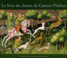 Claude d' Anthenaise - Le livre de chasse de Gaston Phébus